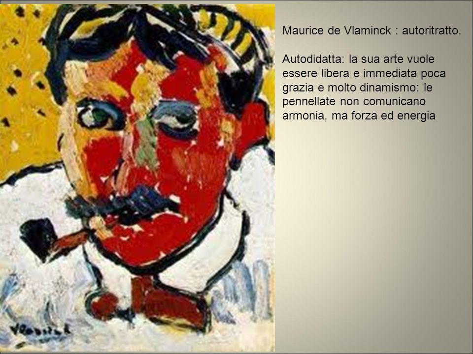 Maurice de Vlaminck : autoritratto. Autodidatta: la sua arte vuole essere libera e immediata poca grazia e molto dinamismo: le pennellate non comunica