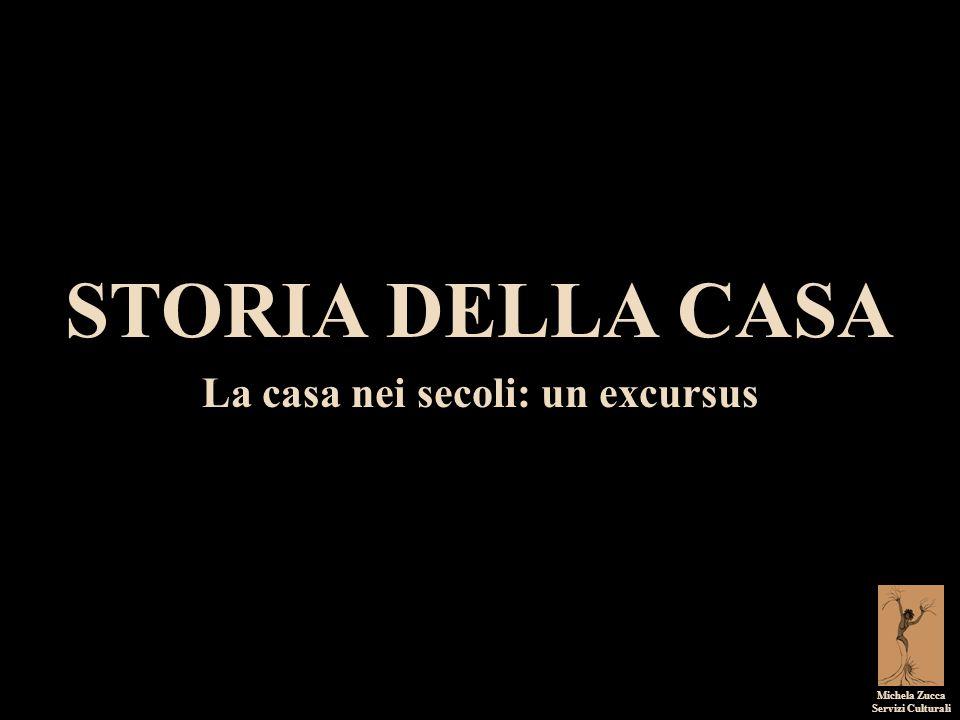 STORIA DELLA CASA La casa nei secoli: un excursus Michela Zucca Servizi Culturali