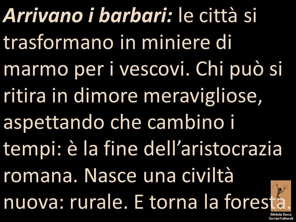 Michela Zucca Servizi Culturali Arrivano i barbari: le città si trasformano in miniere di marmo per i vescovi. Chi può si ritira in dimore meraviglios