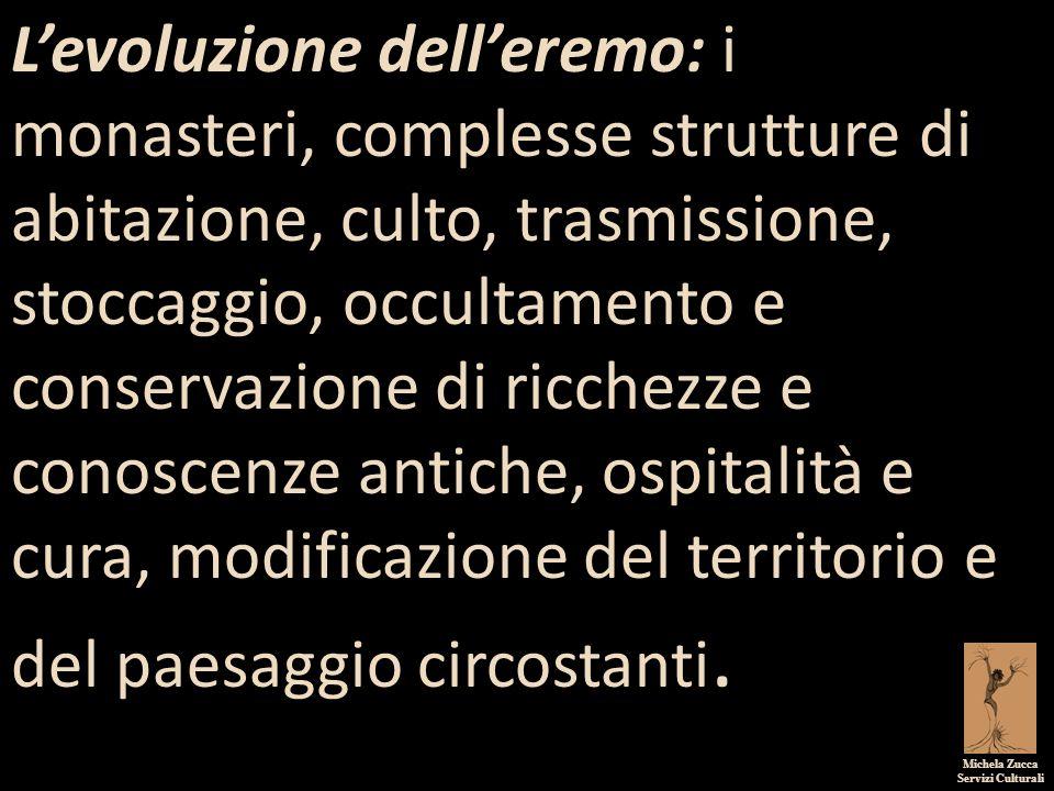Michela Zucca Servizi Culturali L'evoluzione dell'eremo: i monasteri, complesse strutture di abitazione, culto, trasmissione, stoccaggio, occultamento