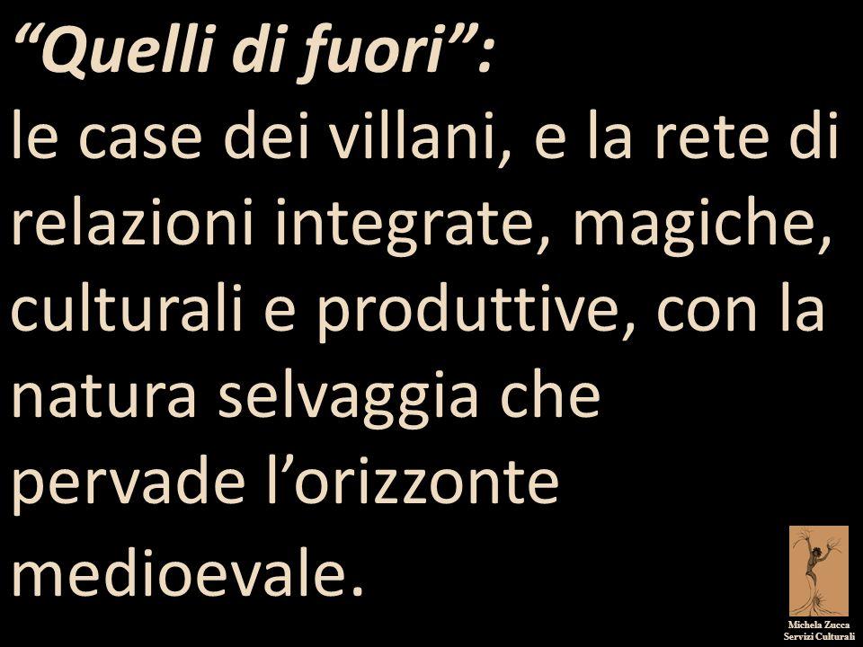 """Michela Zucca Servizi Culturali """"Quelli di fuori"""": le case dei villani, e la rete di relazioni integrate, magiche, culturali e produttive, con la natu"""