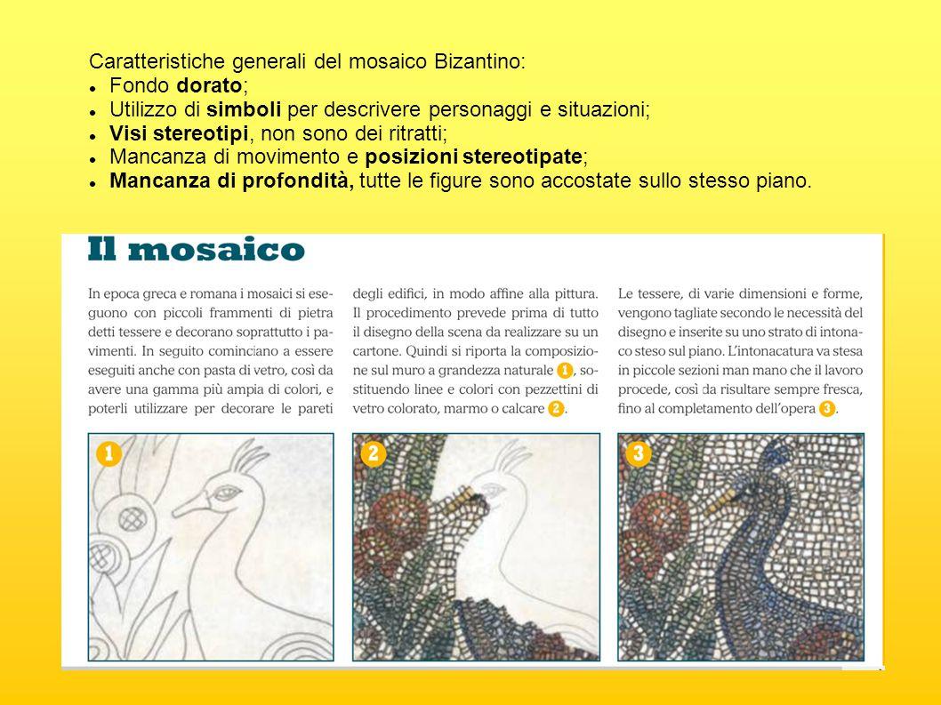 Caratteristiche generali del mosaico Bizantino: Fondo dorato; Utilizzo di simboli per descrivere personaggi e situazioni; Visi stereotipi, non sono dei ritratti; Mancanza di movimento e posizioni stereotipate; Mancanza di profondità, tutte le figure sono accostate sullo stesso piano.