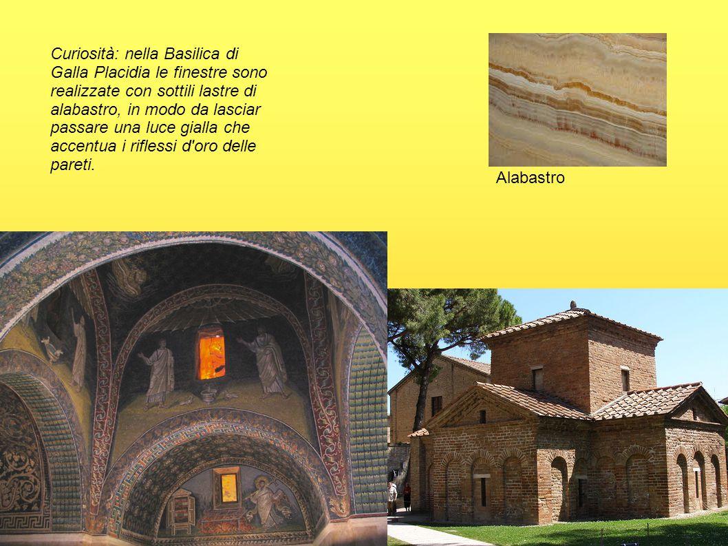 Curiosità: nella Basilica di Galla Placidia le finestre sono realizzate con sottili lastre di alabastro, in modo da lasciar passare una luce gialla che accentua i riflessi d oro delle pareti.