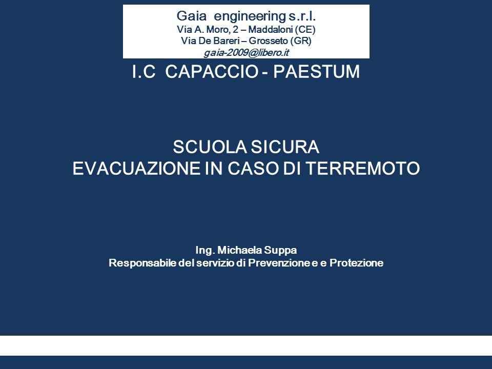Gaia engineering s.r.l. Via A. Moro, 2 – Maddaloni (CE) Via De Bareri – Grosseto (GR) gaia-2009@libero.it I.C CAPACCIO - PAESTUM SCUOLA SICURA EVACUAZ