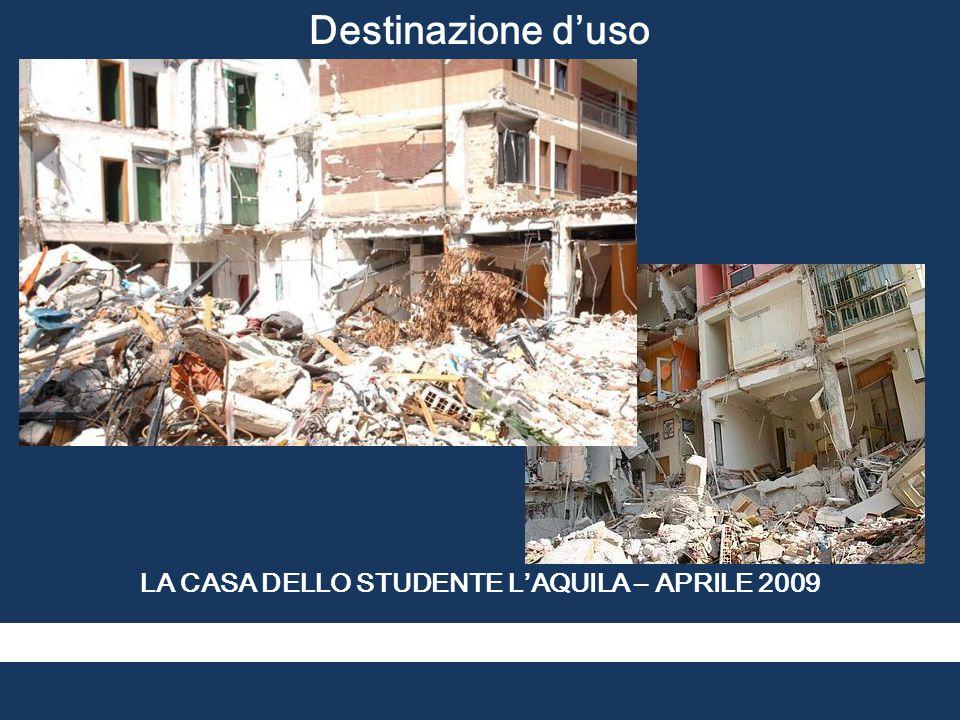 Destinazione d'uso LA CASA DELLO STUDENTE L'AQUILA – APRILE 2009