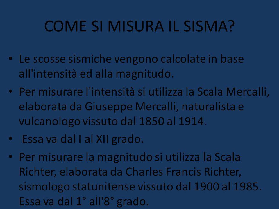 COME SI MISURA IL SISMA? Le scosse sismiche vengono calcolate in base all'intensità ed alla magnitudo. Per misurare l'intensità si utilizza la Scala M