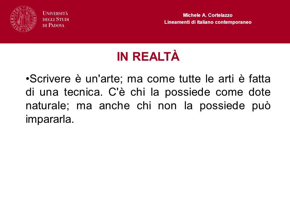 Michele A. Cortelazzo Lineamenti di italiano contemporaneo IN REALTÀ Scrivere è un'arte; ma come tutte le arti è fatta di una tecnica. C'è chi la poss