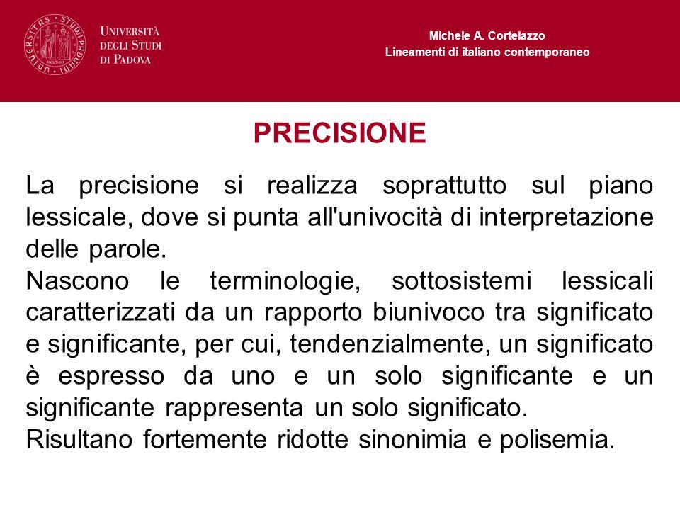 Michele A. Cortelazzo Lineamenti di italiano contemporaneo PRECISIONE La precisione si realizza soprattutto sul piano lessicale, dove si punta all'uni