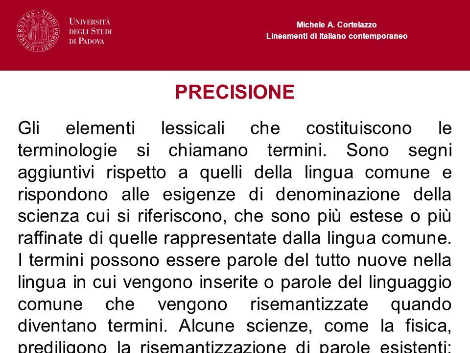 Michele A. Cortelazzo Lineamenti di italiano contemporaneo PRECISIONE Gli elementi lessicali che costituiscono le terminologie si chiamano termini. So