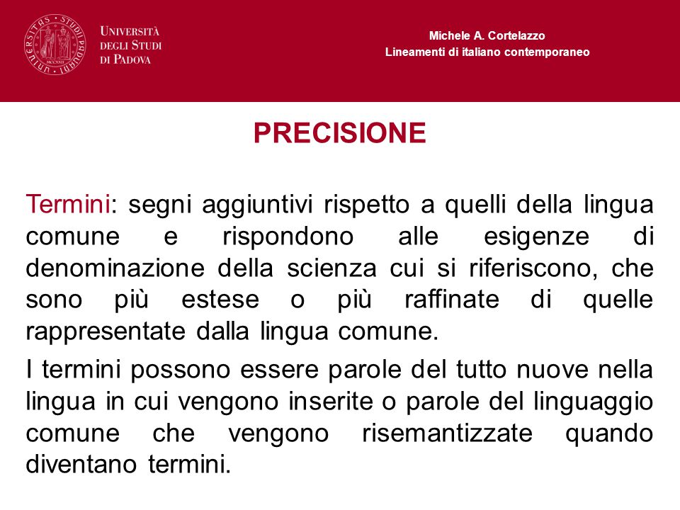 Michele A. Cortelazzo Lineamenti di italiano contemporaneo PRECISIONE Termini: segni aggiuntivi rispetto a quelli della lingua comune e rispondono all