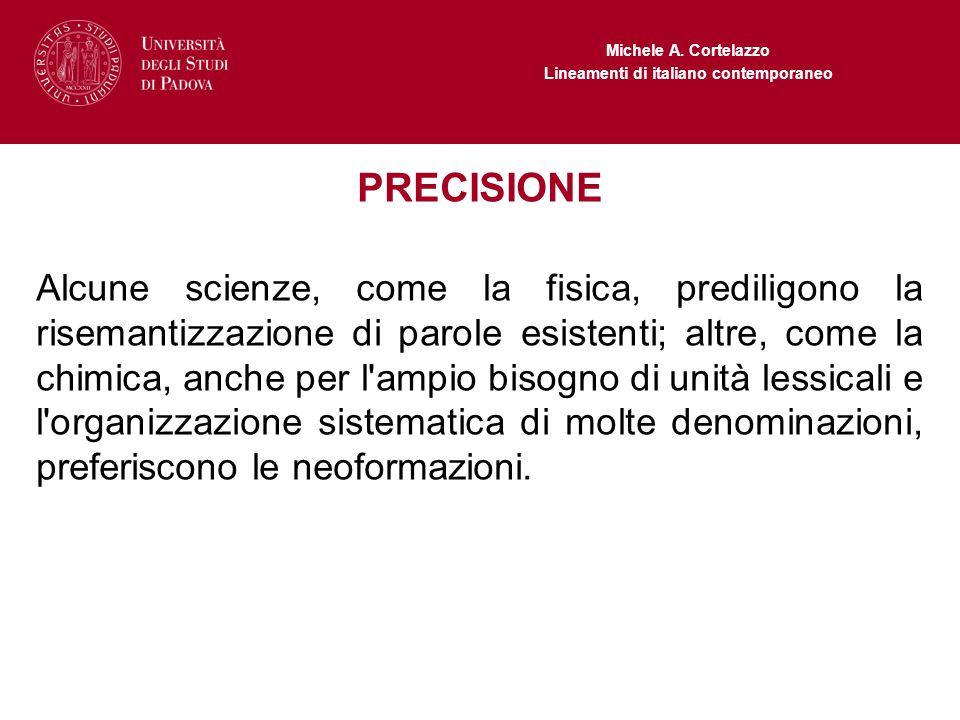 Michele A. Cortelazzo Lineamenti di italiano contemporaneo PRECISIONE Alcune scienze, come la fisica, prediligono la risemantizzazione di parole esist