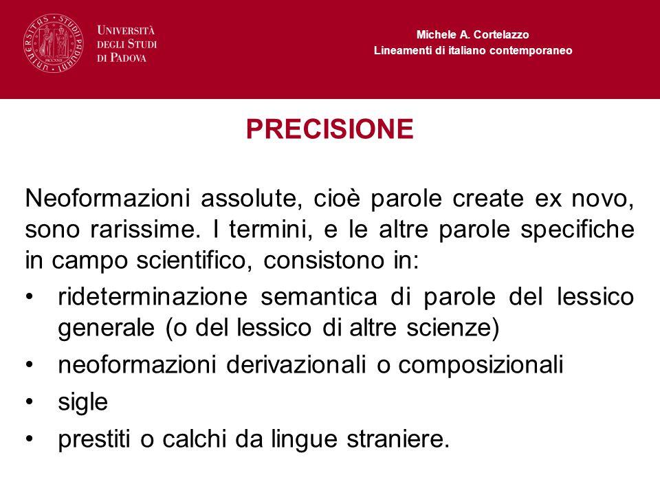 Michele A. Cortelazzo Lineamenti di italiano contemporaneo PRECISIONE Neoformazioni assolute, cioè parole create ex novo, sono rarissime. I termini, e
