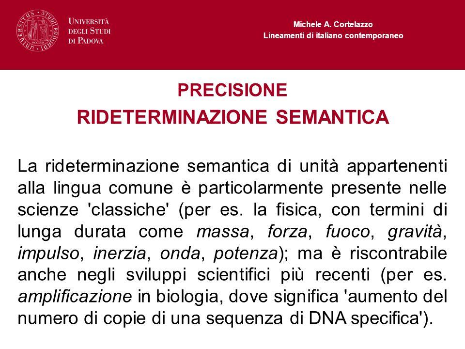 Michele A. Cortelazzo Lineamenti di italiano contemporaneo PRECISIONE RIDETERMINAZIONE SEMANTICA La rideterminazione semantica di unità appartenenti a