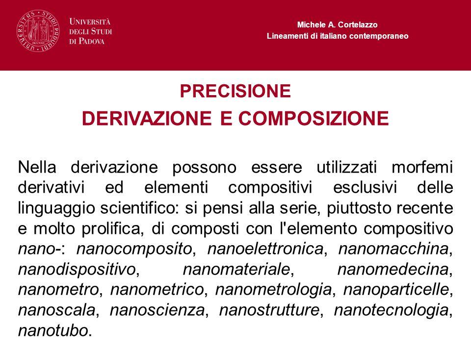 Michele A. Cortelazzo Lineamenti di italiano contemporaneo PRECISIONE DERIVAZIONE E COMPOSIZIONE Nella derivazione possono essere utilizzati morfemi d