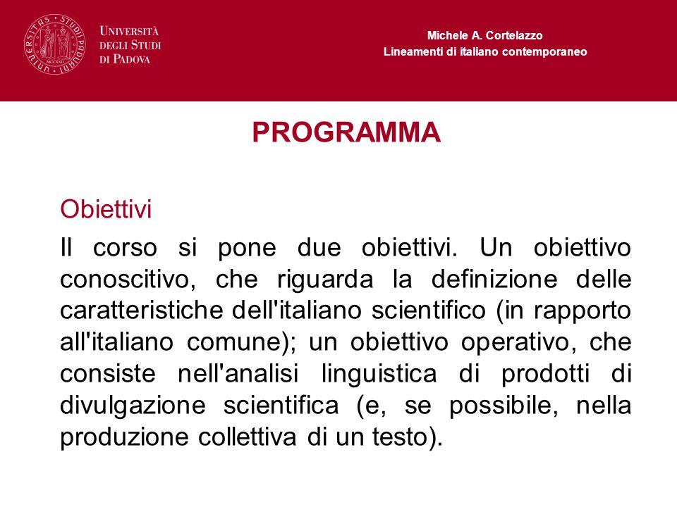 Michele A. Cortelazzo Lineamenti di italiano contemporaneo PROGRAMMA Obiettivi Il corso si pone due obiettivi. Un obiettivo conoscitivo, che riguarda