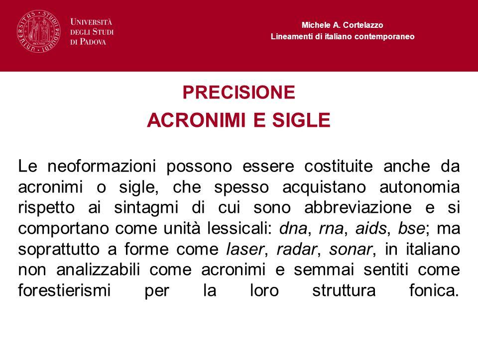 Michele A. Cortelazzo Lineamenti di italiano contemporaneo PRECISIONE ACRONIMI E SIGLE Le neoformazioni possono essere costituite anche da acronimi o