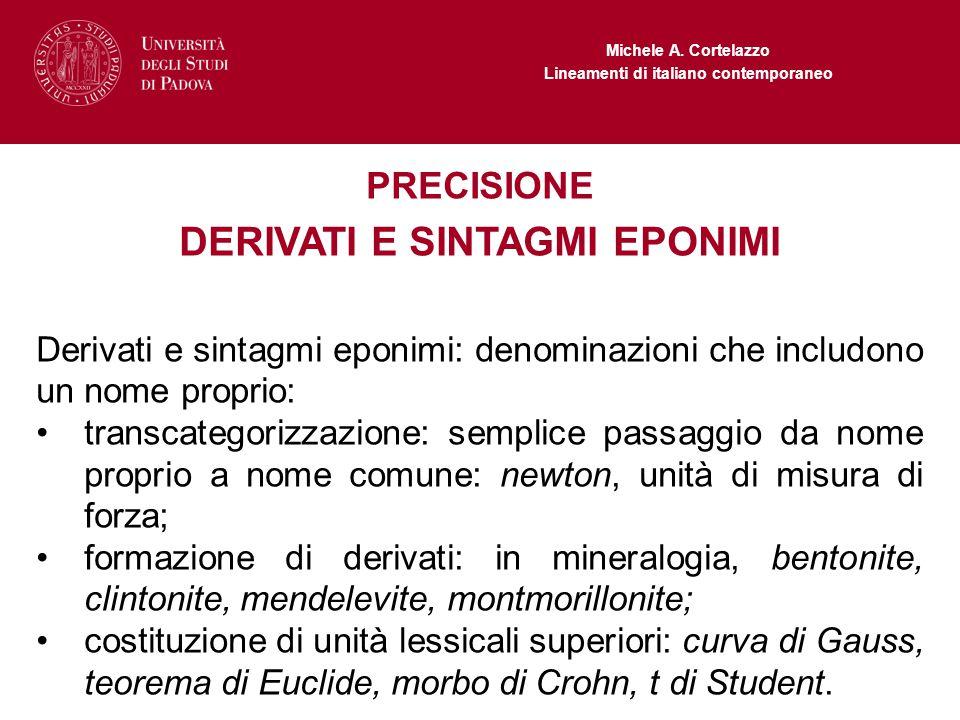 Michele A. Cortelazzo Lineamenti di italiano contemporaneo PRECISIONE DERIVATI E SINTAGMI EPONIMI Derivati e sintagmi eponimi: denominazioni che inclu