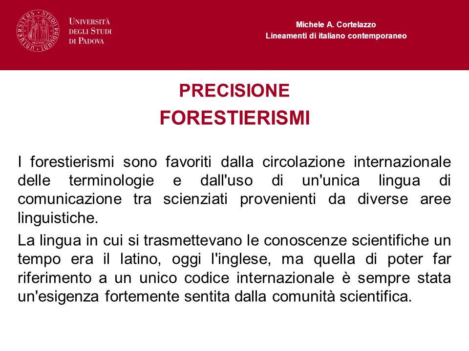 Michele A. Cortelazzo Lineamenti di italiano contemporaneo PRECISIONE FORESTIERISMI I forestierismi sono favoriti dalla circolazione internazionale de