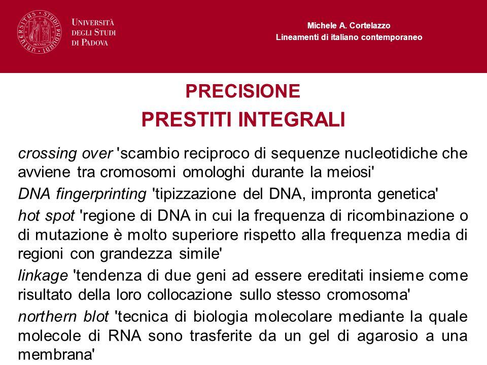 Michele A. Cortelazzo Lineamenti di italiano contemporaneo PRECISIONE PRESTITI INTEGRALI crossing over 'scambio reciproco di sequenze nucleotidiche ch