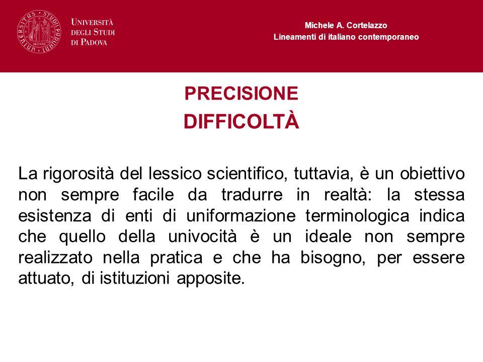 Michele A. Cortelazzo Lineamenti di italiano contemporaneo PRECISIONE DIFFICOLTÀ La rigorosità del lessico scientifico, tuttavia, è un obiettivo non s