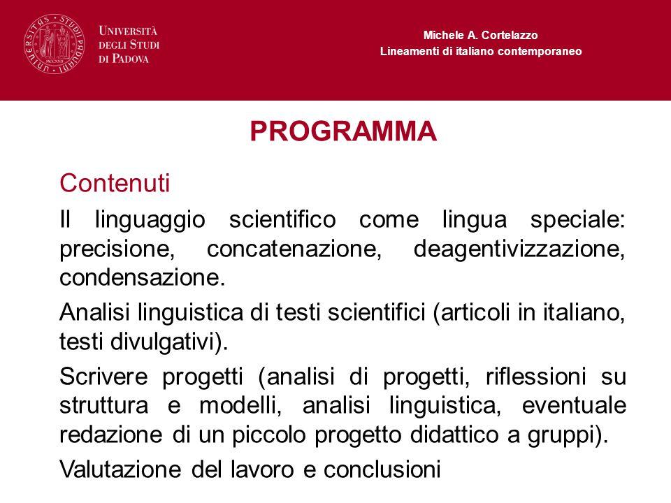 Michele A. Cortelazzo Lineamenti di italiano contemporaneo PROGRAMMA Contenuti Il linguaggio scientifico come lingua speciale: precisione, concatenazi