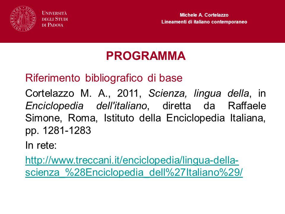 Michele A. Cortelazzo Lineamenti di italiano contemporaneo PROGRAMMA Riferimento bibliografico di base Cortelazzo M. A., 2011, Scienza, lingua della,