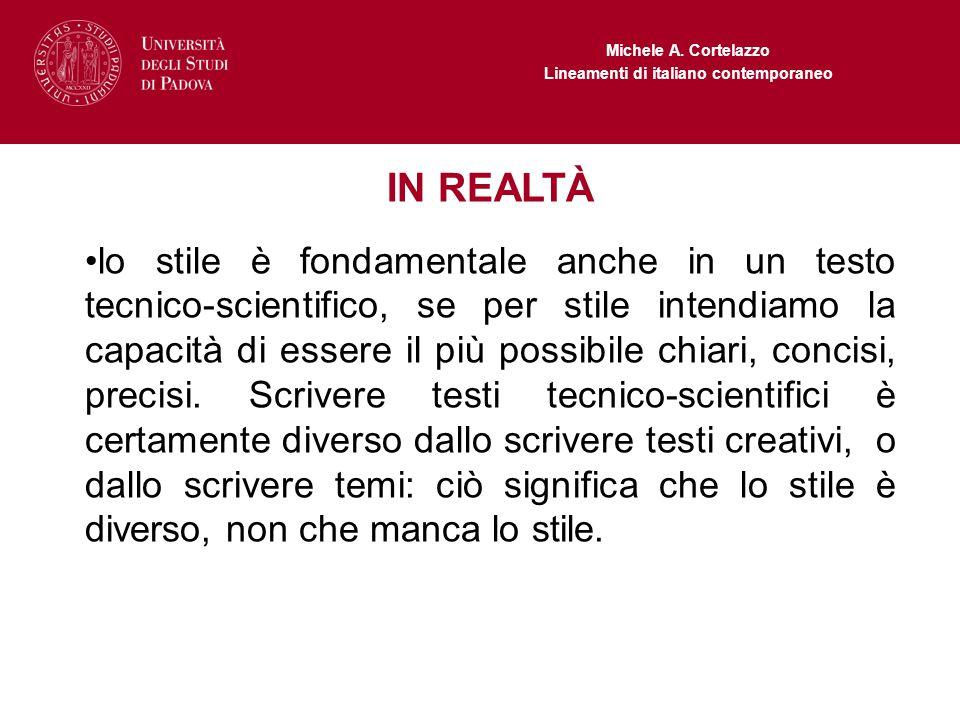 Michele A. Cortelazzo Lineamenti di italiano contemporaneo IN REALTÀ lo stile è fondamentale anche in un testo tecnico-scientifico, se per stile inten