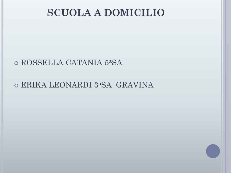 SCUOLA A DOMICILIO ROSSELLA CATANIA 5 a SA ERIKA LEONARDI 3 a SA GRAVINA