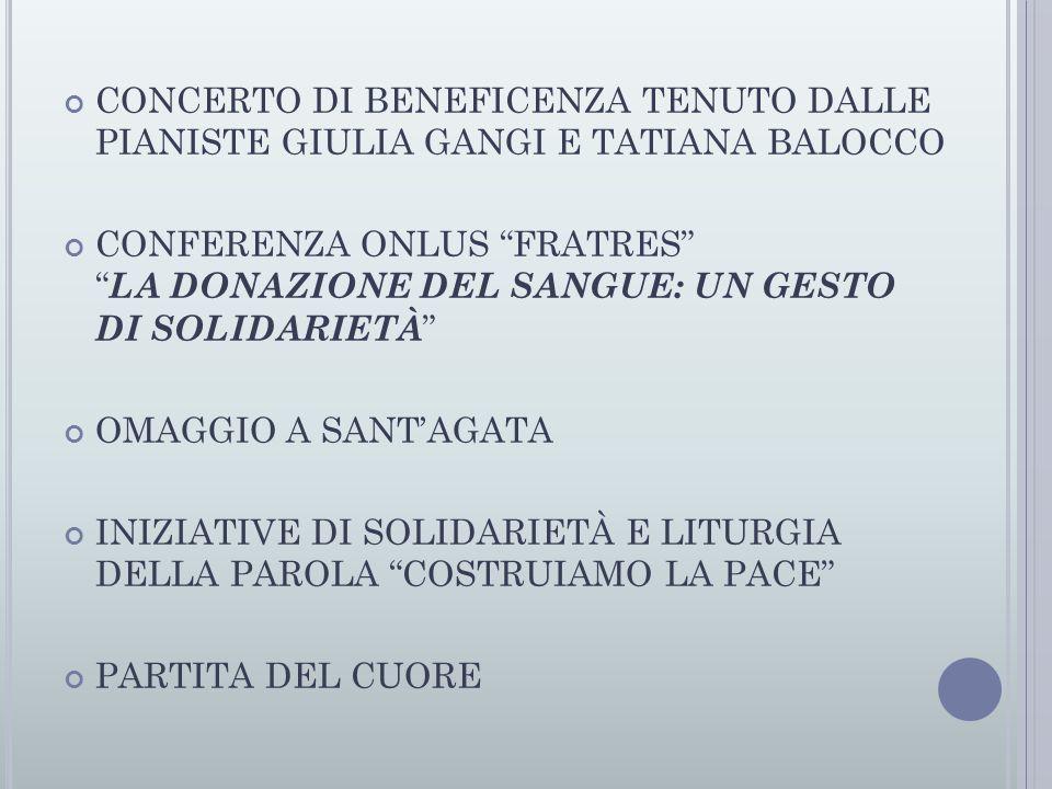 CONCERTO DI BENEFICENZA TENUTO DALLE PIANISTE GIULIA GANGI E TATIANA BALOCCO CONFERENZA ONLUS FRATRES LA DONAZIONE DEL SANGUE: UN GESTO DI SOLIDARIETÀ OMAGGIO A SANT'AGATA INIZIATIVE DI SOLIDARIETÀ E LITURGIA DELLA PAROLA COSTRUIAMO LA PACE PARTITA DEL CUORE