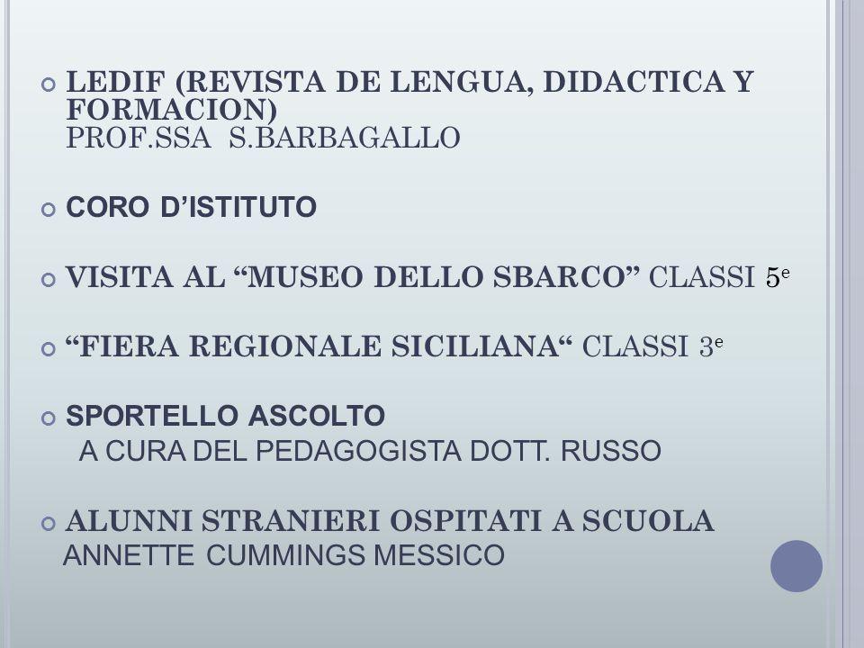 LEDIF (REVISTA DE LENGUA, DIDACTICA Y FORMACION) PROF.SSA S.BARBAGALLO CORO D'ISTITUTO VISITA AL MUSEO DELLO SBARCO CLASSI 5 e FIERA REGIONALE SICILIANA CLASSI 3 e SPORTELLO ASCOLTO A CURA DEL PEDAGOGISTA DOTT.