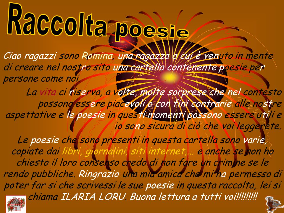 Ciao ragazzi sono Romina, una ragazza a cui è venuto in mente di creare nel nostro sito una cartella contenente poesie per persone come noi. La vita c