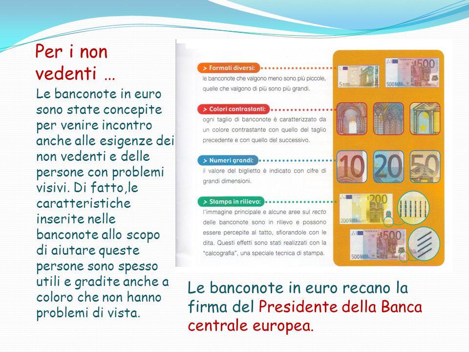 Per i non vedenti … Le banconote in euro sono state concepite per venire incontro anche alle esigenze dei non vedenti e delle persone con problemi visivi.