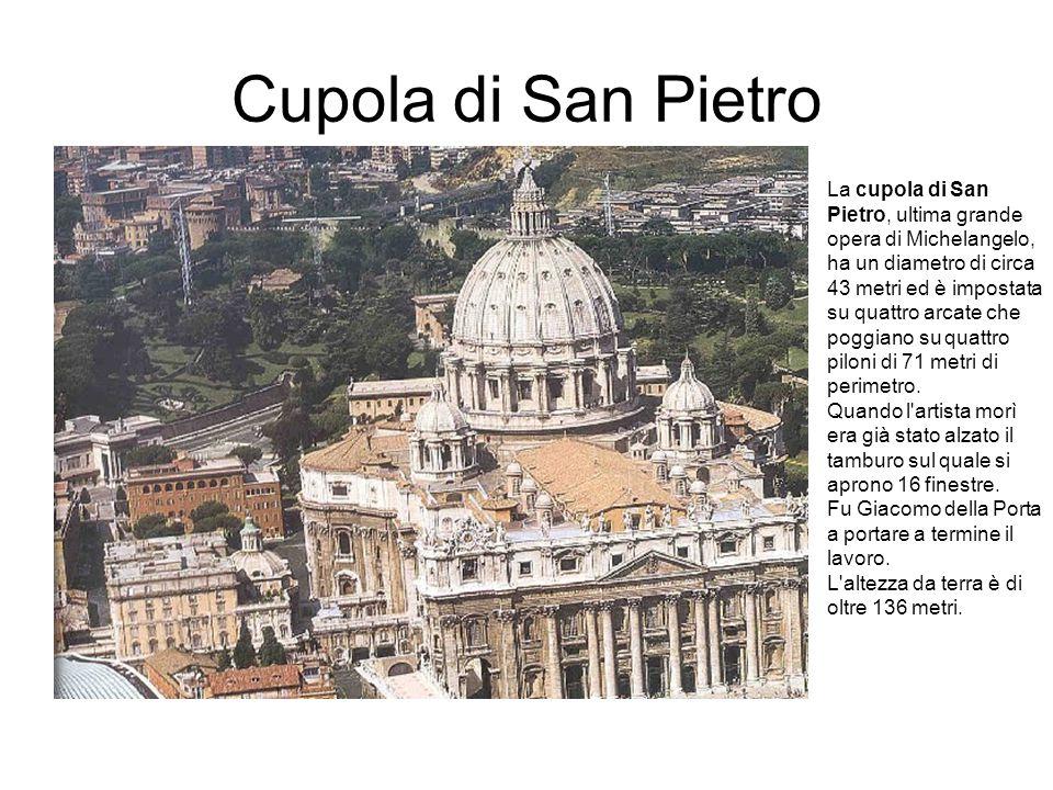 Cupola di San Pietro La cupola di San Pietro, ultima grande opera di Michelangelo, ha un diametro di circa 43 metri ed è impostata su quattro arcate che poggiano su quattro piloni di 71 metri di perimetro.
