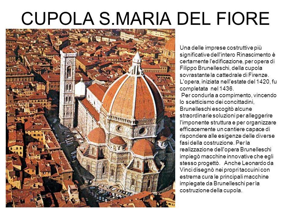 CUPOLA S.MARIA DEL FIORE Una delle imprese costruttive più significative dell intero Rinascimento è certamente l edificazione, per opera di Filippo Brunelleschi, della cupola sovrastante la cattedrale di Firenze.
