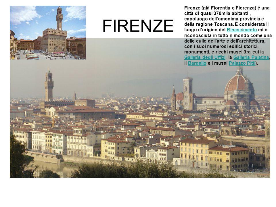 FIRENZE Firenze (già Florentia e Fiorenza) è una città di quasi 370mila abitanti, capoluogo dell omonima provincia e della regione Toscana.