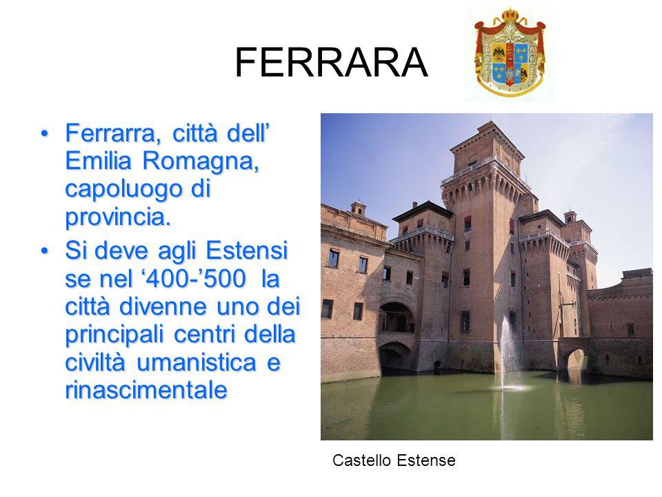 FERRARA Ferrarra, città dell' Emilia Romagna, capoluogo di provincia.