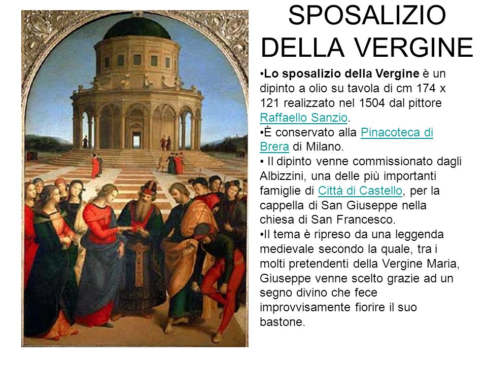 SPOSALIZIO DELLA VERGINE Lo sposalizio della Vergine è un dipinto a olio su tavola di cm 174 x 121 realizzato nel 1504 dal pittore Raffaello Sanzio.