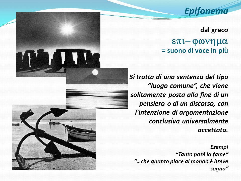 """Epifonema dal greco  = suono di voce in più Si tratta di una sentenza del tipo """"luogo comune"""", che viene solitamente posta alla fine di un p"""