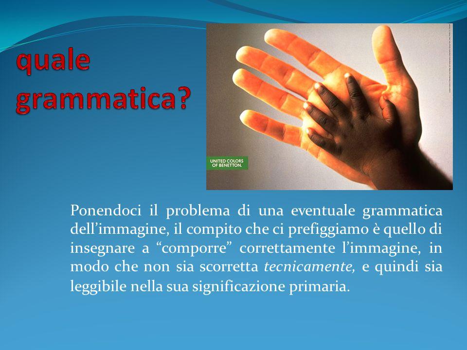 """Ponendoci il problema di una eventuale grammatica dell'immagine, il compito che ci prefiggiamo è quello di insegnare a """"comporre"""" correttamente l'imma"""