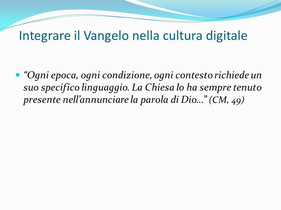 """Integrare il Vangelo nella cultura digitale """"Ogni epoca, ogni condizione, ogni contesto richiede un suo specifico linguaggio. La Chiesa lo ha sempre t"""