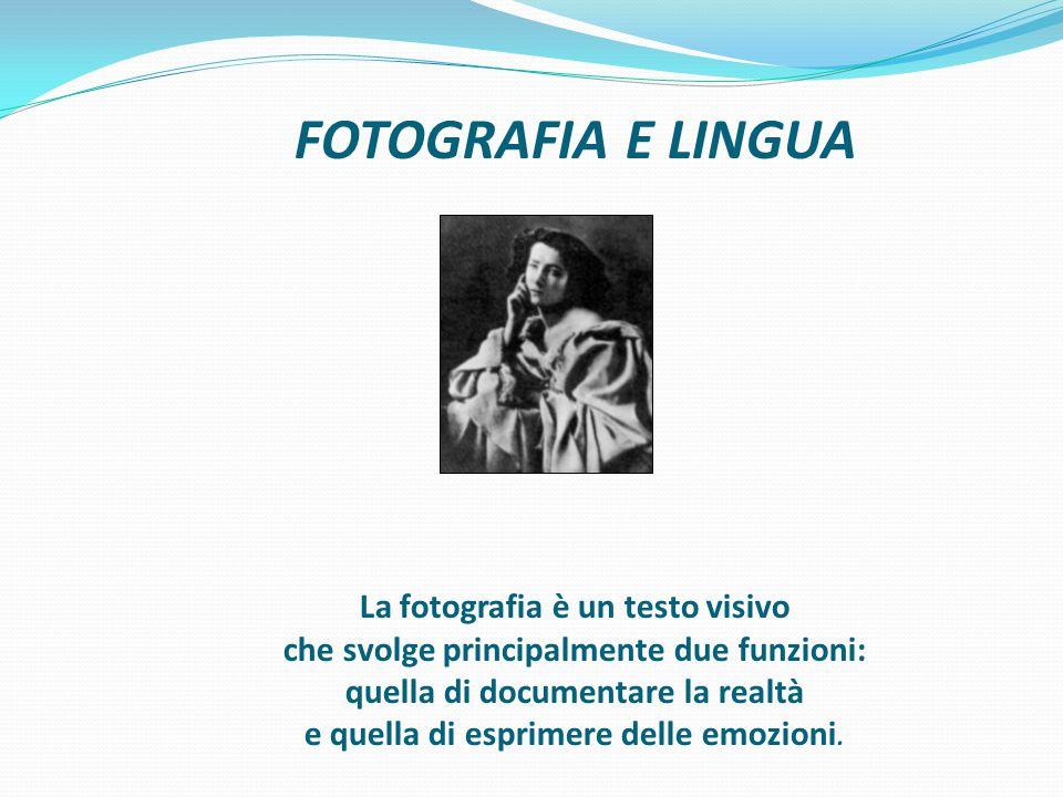 FOTOGRAFIA E LINGUA La fotografia è un testo visivo che svolge principalmente due funzioni: quella di documentare la realtà e quella di esprimere dell