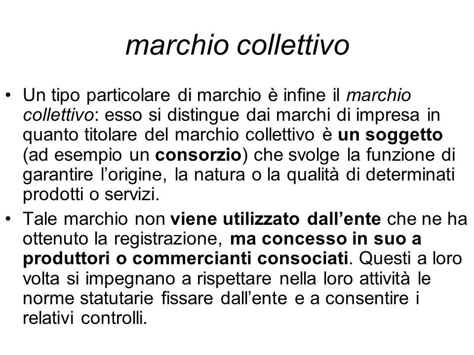 marchio collettivo Un tipo particolare di marchio è infine il marchio collettivo: esso si distingue dai marchi di impresa in quanto titolare del march