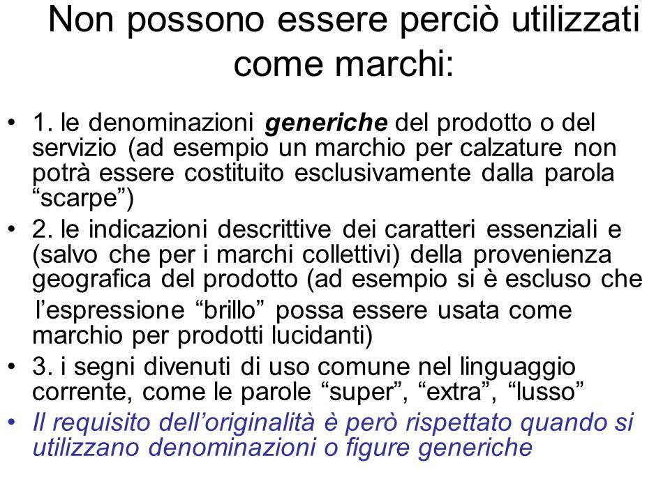Non possono essere perciò utilizzati come marchi: 1. le denominazioni generiche del prodotto o del servizio (ad esempio un marchio per calzature non p