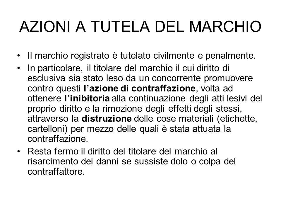 AZIONI A TUTELA DEL MARCHIO Il marchio registrato è tutelato civilmente e penalmente. In particolare, il titolare del marchio il cui diritto di esclus