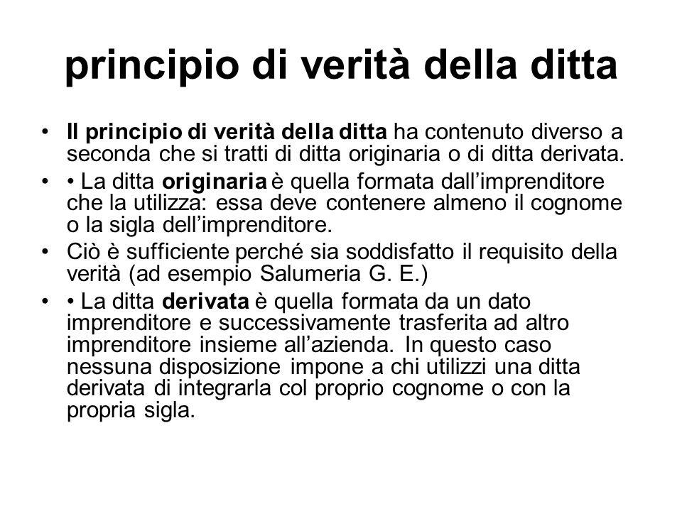principio di verità della ditta Il principio di verità della ditta ha contenuto diverso a seconda che si tratti di ditta originaria o di ditta derivat