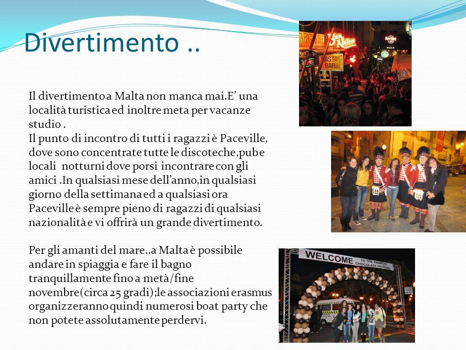 Divertimento.. Il divertimento a Malta non manca mai.E' una località turistica ed inoltre meta per vacanze studio. Il punto di incontro di tutti i rag