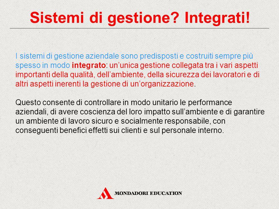 Sistemi di gestione? Integrati! I sistemi di gestione aziendale sono predisposti e costruiti sempre più spesso in modo integrato: un'unica gestione co