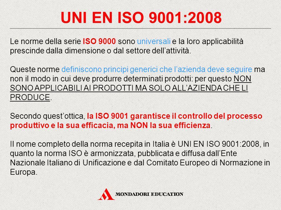UNI EN ISO 9001:2008 Le norme della serie ISO 9000 sono universali e la loro applicabilità prescinde dalla dimensione o dal settore dell'attività. Que