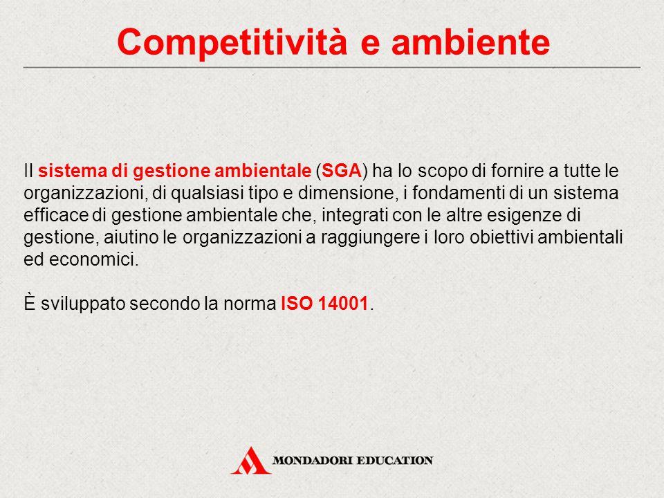 Competitività e ambiente Il sistema di gestione ambientale (SGA) ha lo scopo di fornire a tutte le organizzazioni, di qualsiasi tipo e dimensione, i f