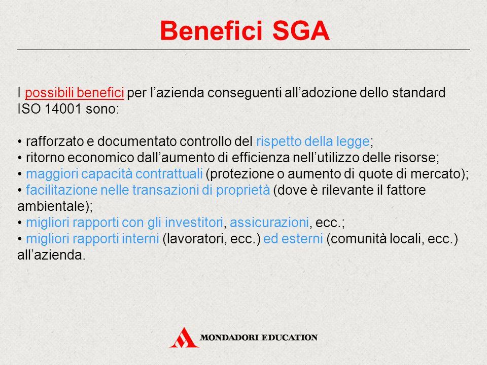 Benefici SGA I possibili benefici per l'azienda conseguenti all'adozione dello standard ISO 14001 sono: rafforzato e documentato controllo del rispett